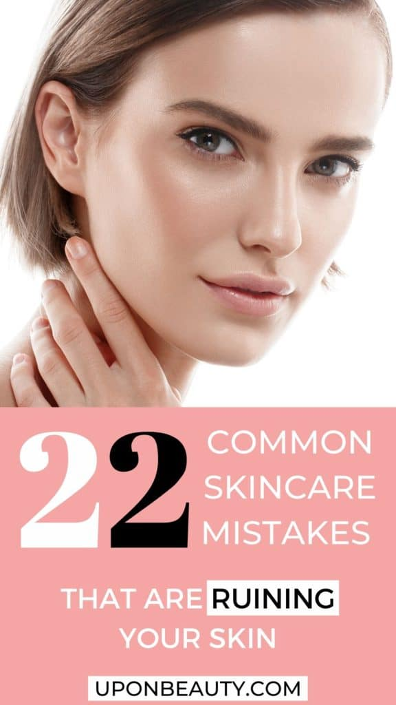 22 Common Skincare Mistakes That Are Ruining Your Skin